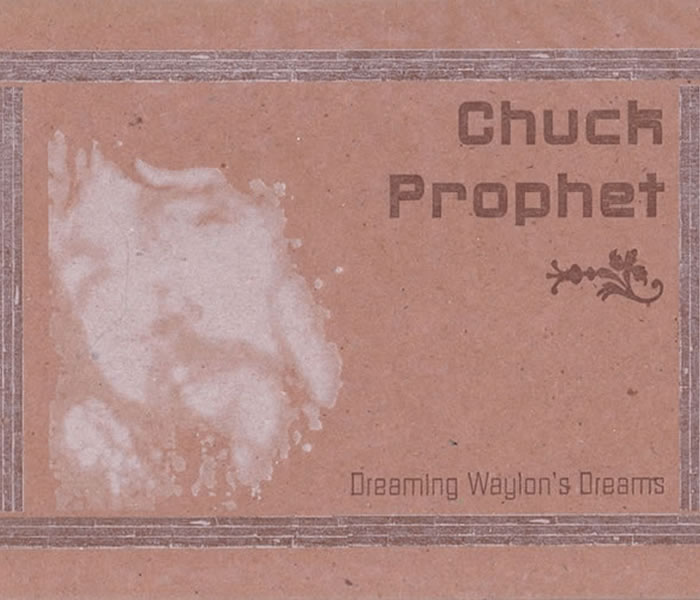 Chuck Prophet Dreaming Waylon's Dreams CD